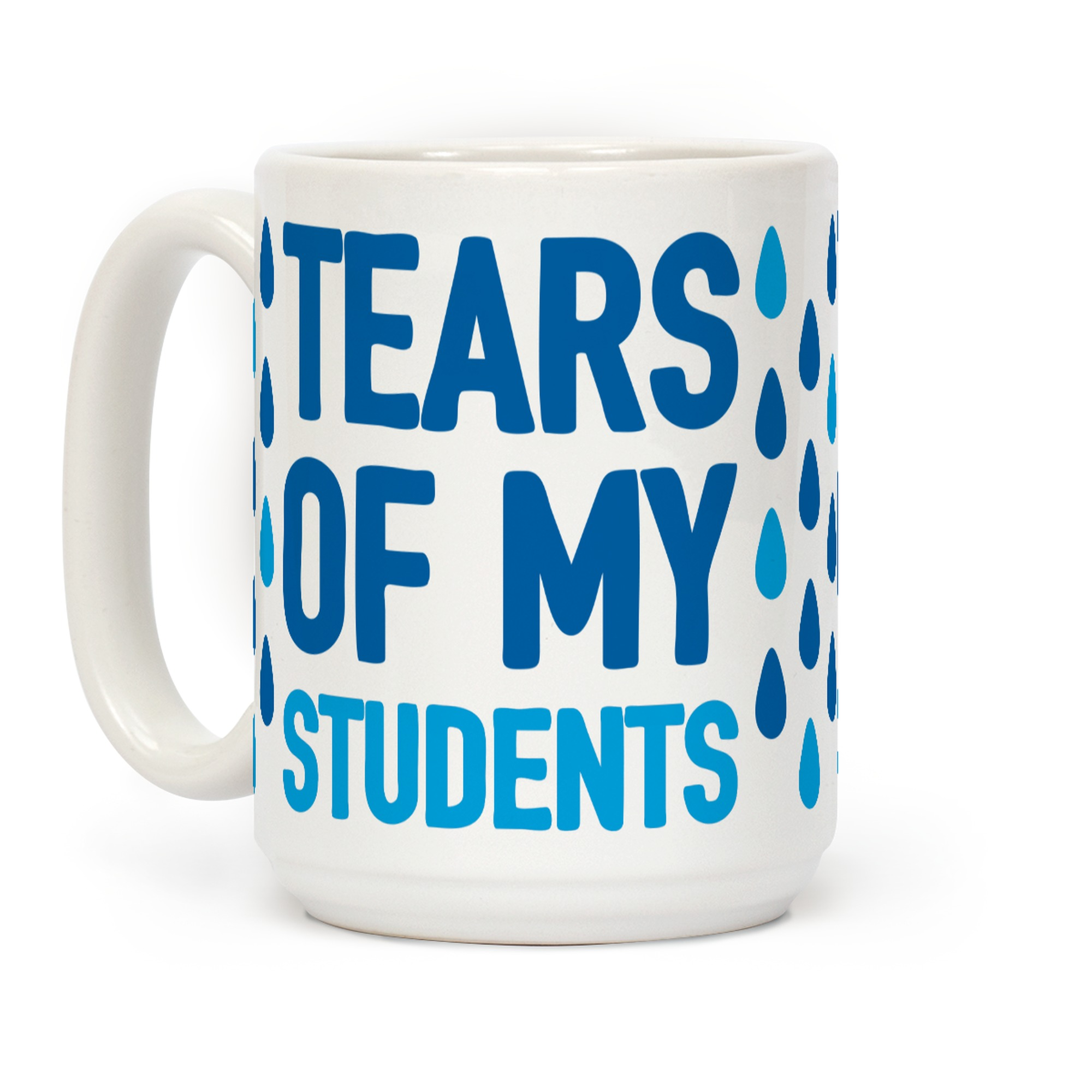 Tears Of My Students Coffee Mugs Lookhuman