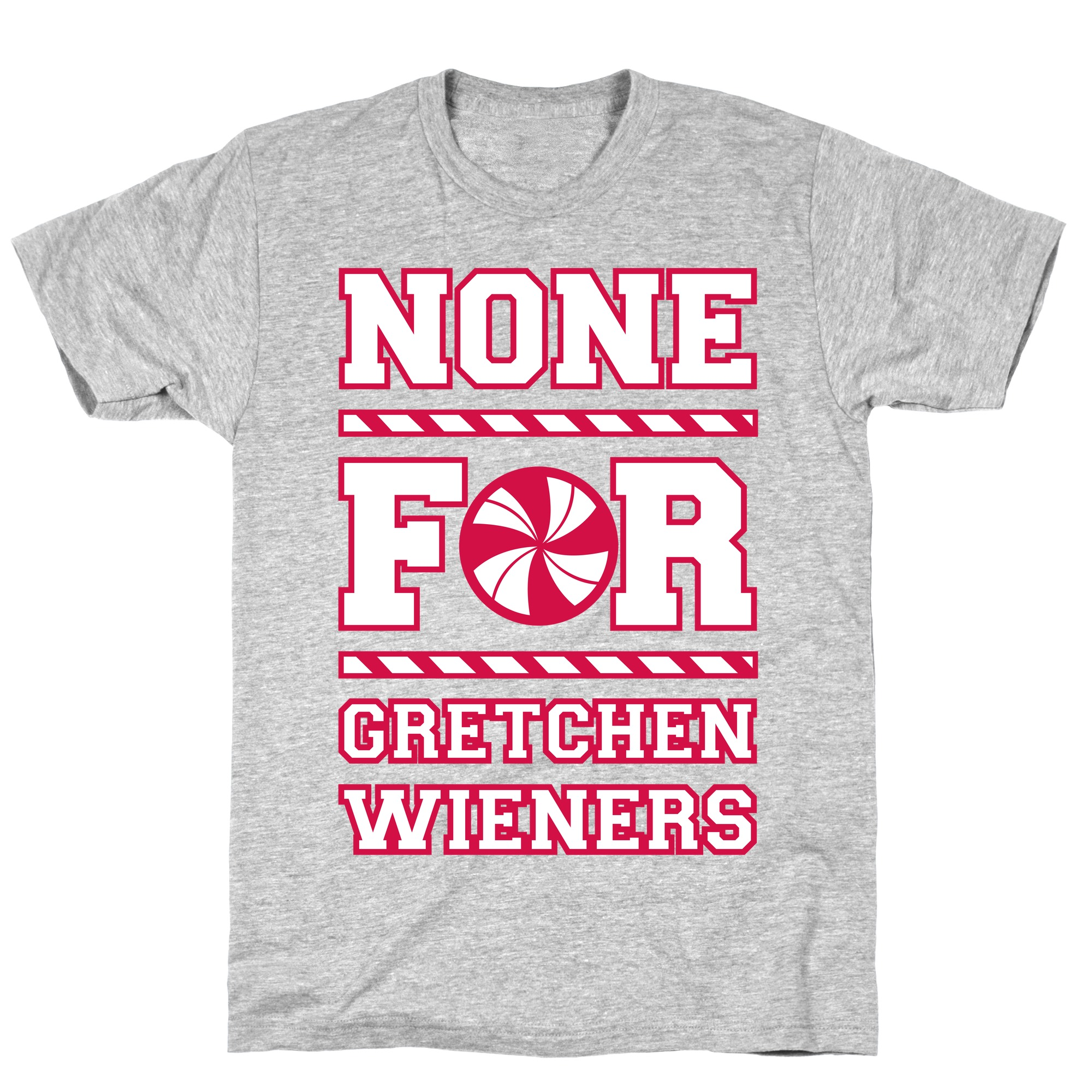 None For Gretchen Wieners T Shirts Lookhuman Its approaching the holiday season so lemme remind yall that jeremy heere and gretchen weiners are canonically. lookhuman