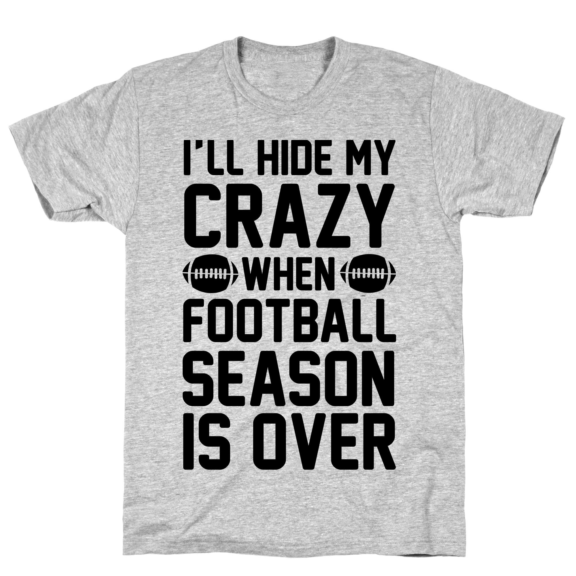 Fall Shirt Pumpkin Tee Football Shirt Autumn Shirt Football Season I/'ll Hide my Crazy When Football Season is Over Fall Tshirt