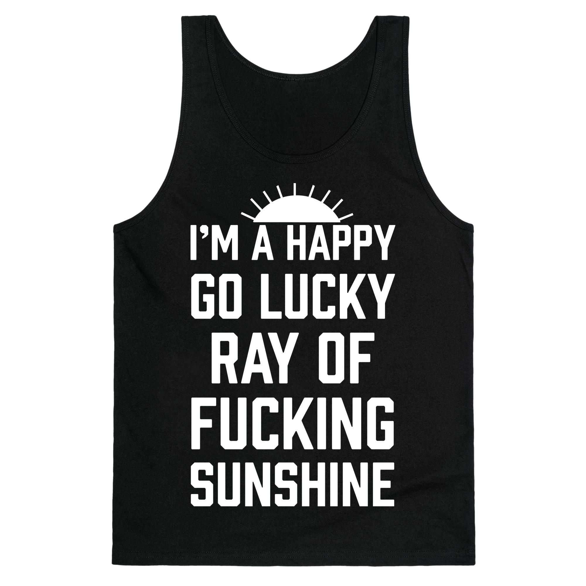 Im a happy go lucky ray of fucking sunshine tank top