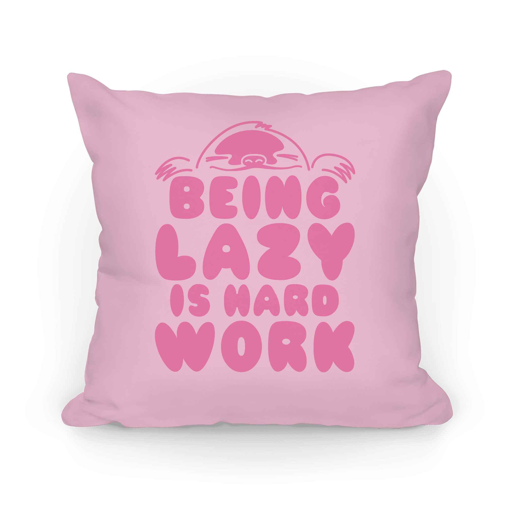 Being Lazy Is Hard Work Pillows Lookhuman