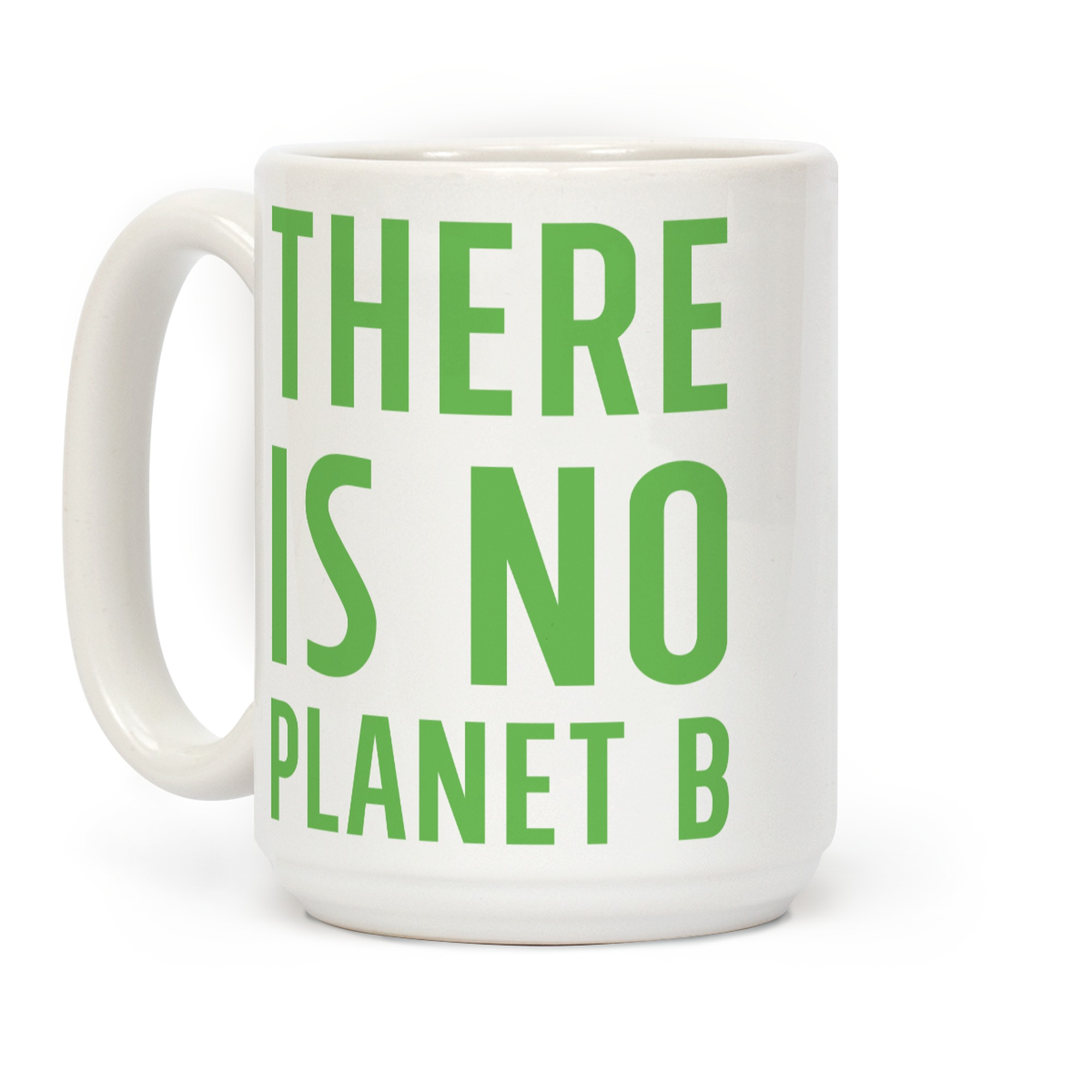 There Is No Planet B Coffee Mugs Lookhuman