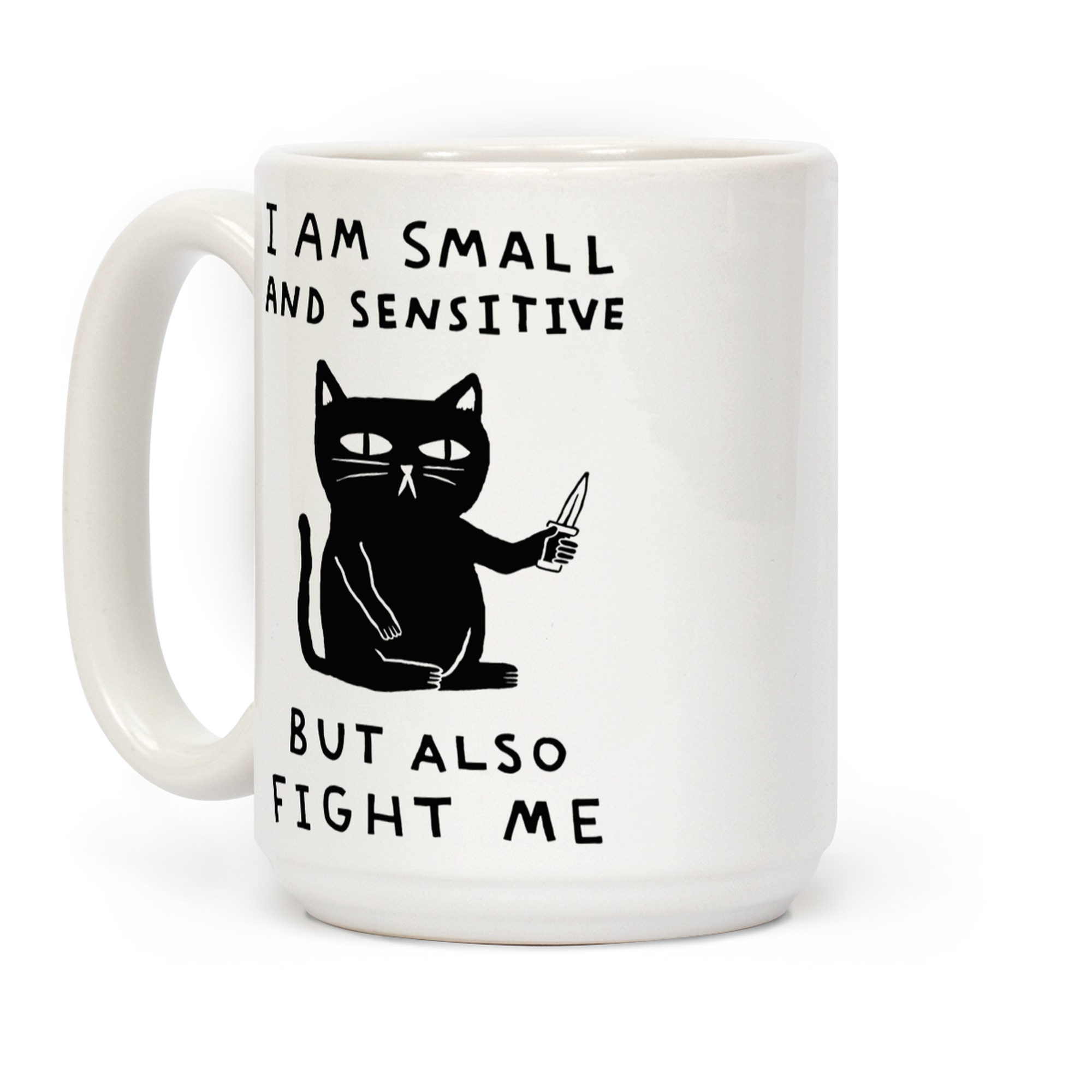 I Am Small And Sensitive But Also Fight Me Cat Coffee Mugs Lookhuman