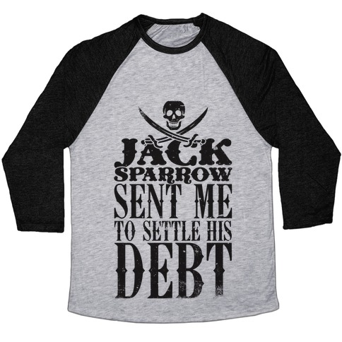 Jack Sparrow Sent Me To Settle His Debt Baseball Tee