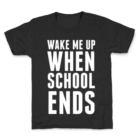 Wake Me Up When School Ends Kids T-Shirt