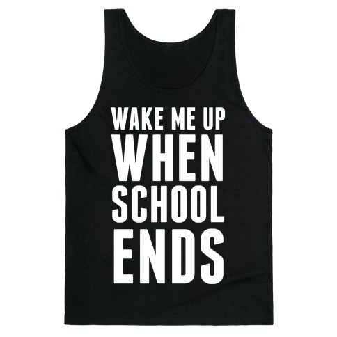 Wake Me Up When School Ends Tank Top