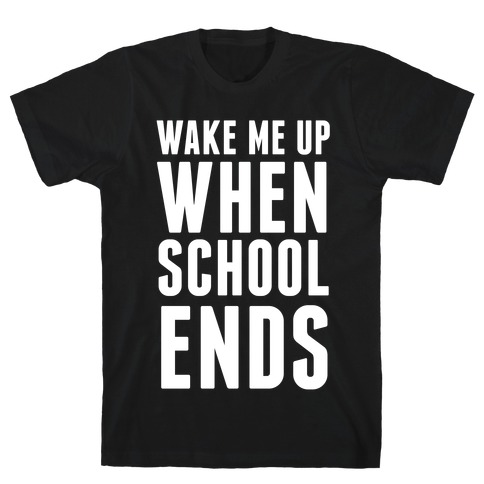Wake Me Up When School Ends T-Shirt