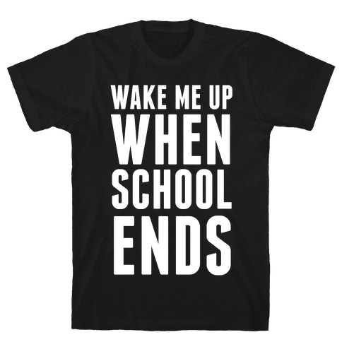 Wake Me Up When School Ends Mens T-Shirt