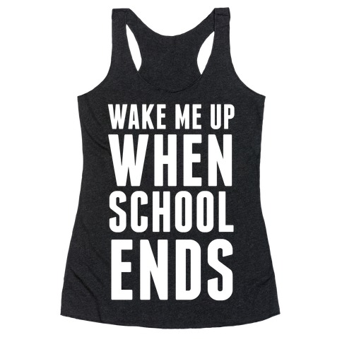 Wake Me Up When School Ends Racerback Tank Top