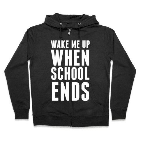 Wake Me Up When School Ends Zip Hoodie