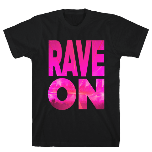 Rave On Mens T-Shirt