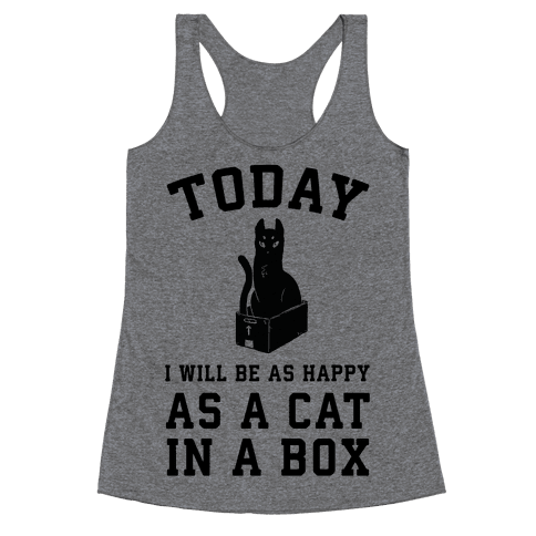 Today I Will Be As Happy As A Cat In A Box Racerback Tank Top
