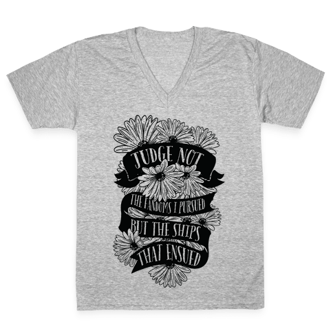 Judge Not The Fandoms I Pursued But The Ships That Ensued V-Neck Tee Shirt