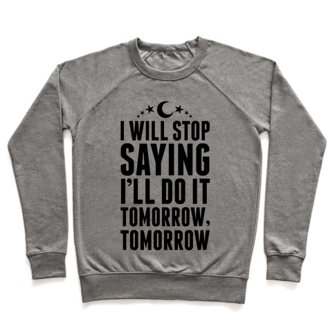 I'll Stop Saying I Will Do It Tomorrow, Tomorrow Pullover