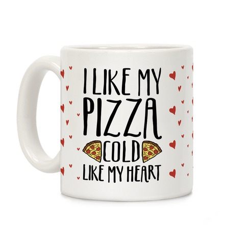 I Like My Pizza Cold Like My Heart Coffee Mug