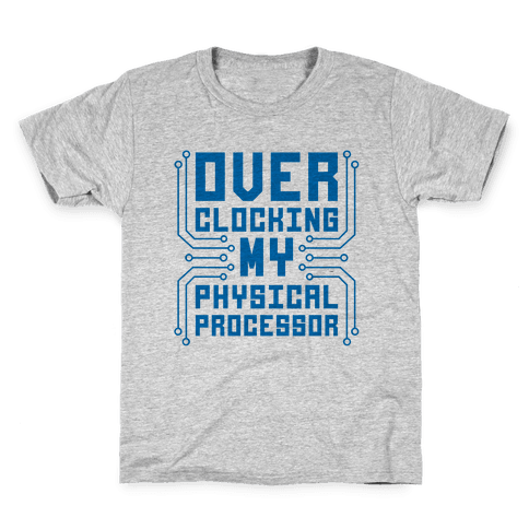 Overclocking My Physical Processor Kids T-Shirt