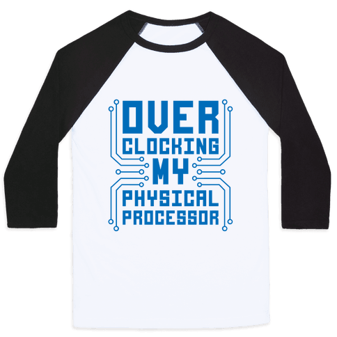 Overclocking My Physical Processor Baseball Tee