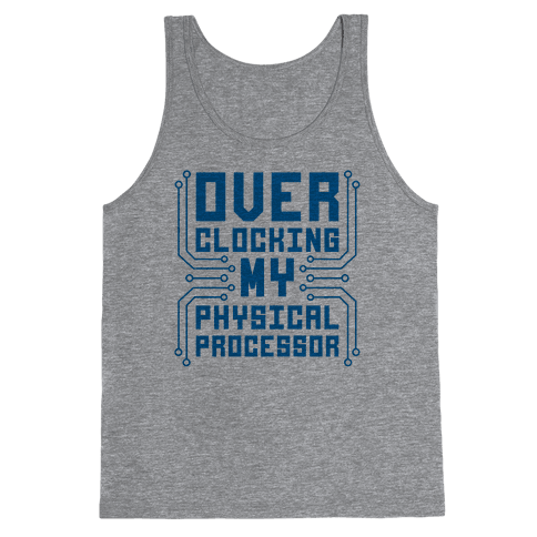 Overclocking My Physical Processor Tank Top