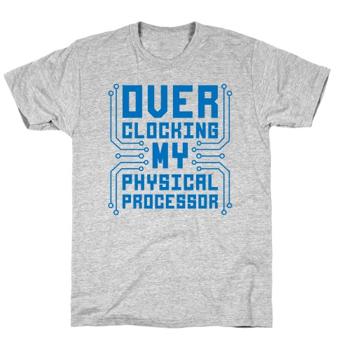 Overclocking My Physical Processor T-Shirt