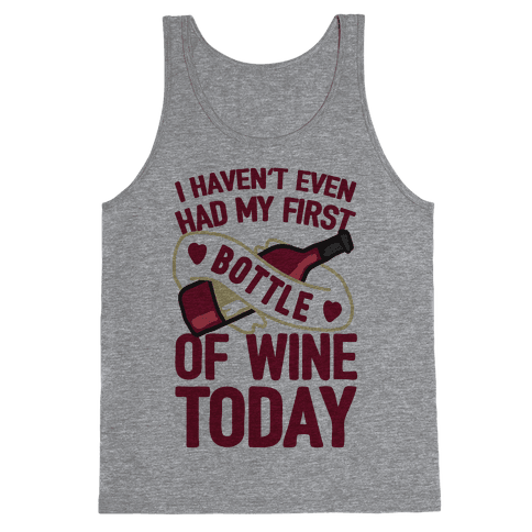 I Haven't Even Had My First Bottle Of Wine Today Tank Top