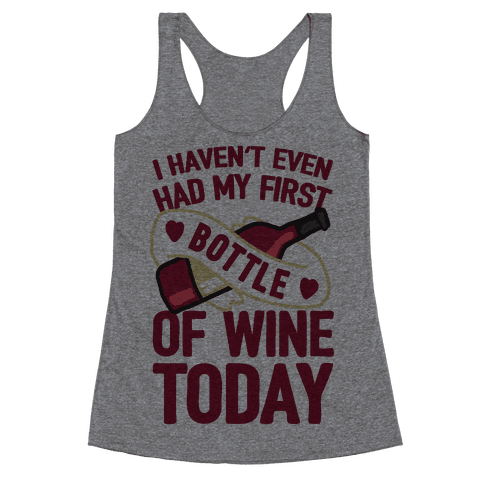 I Haven't Even Had My First Bottle Of Wine Today Racerback Tank Top