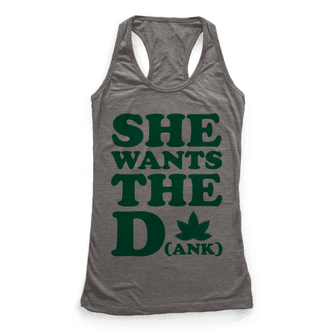 She Wants the D(ank) Racerback Tank Top