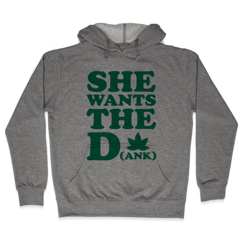 She Wants the D(ank) Hooded Sweatshirt
