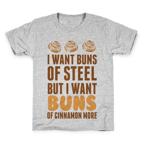 I Want Buns Of Steel But I Want Buns Of Cinnamon More Kids T-Shirt