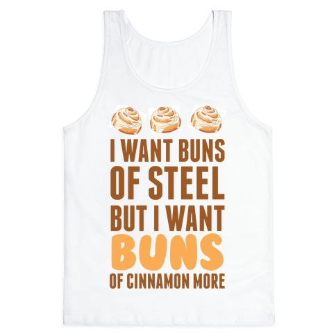 I Want Buns Of Steel But I Want Buns Of Cinnamon More Tank Top