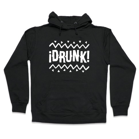 Drunk! Hooded Sweatshirt