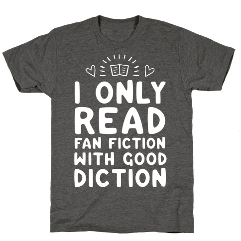 I Only Read Fan Fiction With Good Diction T-Shirt