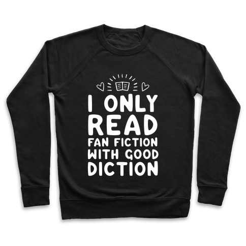 I Only Read Fan Fiction With Good Diction Pullover