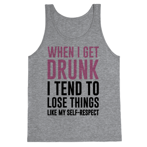 When I Get Drunk Tank Top