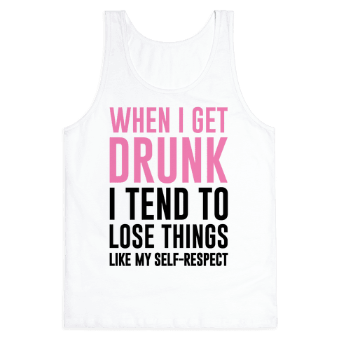 When I Get Drunk Tank Top