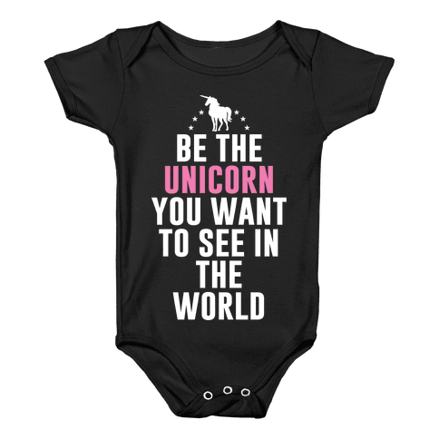 Be The Unicorn You Want To See In The World Baby Onesy
