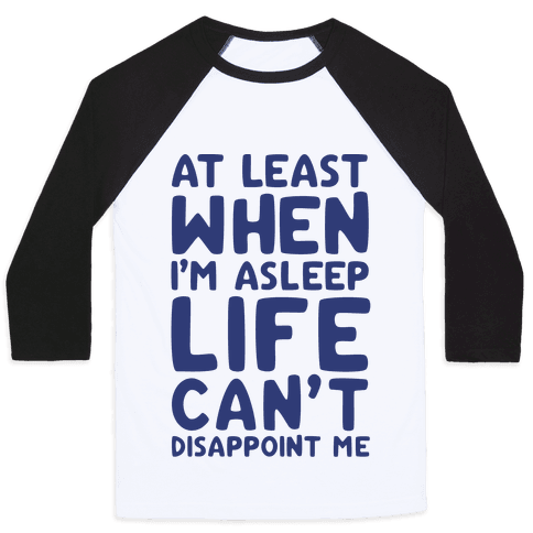 At Least When I'm Asleep Like Can't Disappoint Me Baseball Tee