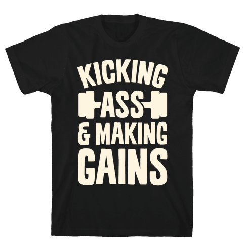 Kicking Ass & Making Gains Mens T-Shirt