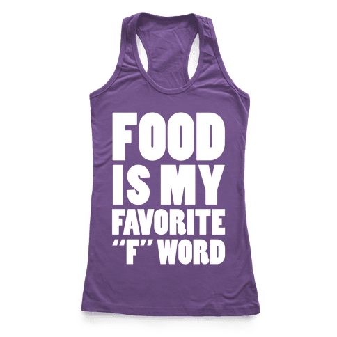 "Food Is My Favorite ""F"" Word Racerback Tank Top"