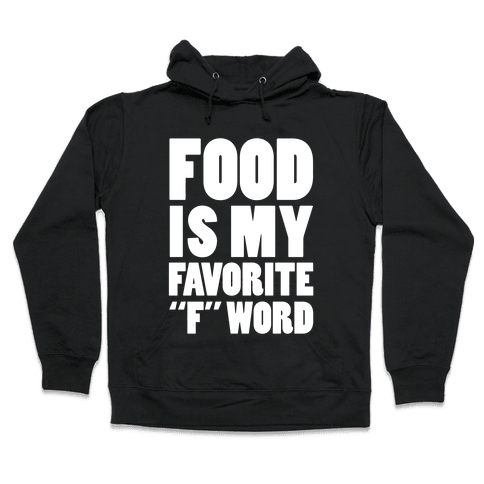 "Food Is My Favorite ""F"" Word Hooded Sweatshirt"