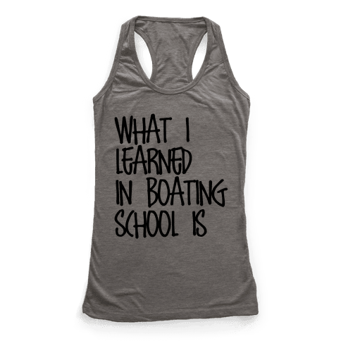 What I Learned in Boating School Racerback Tank Top