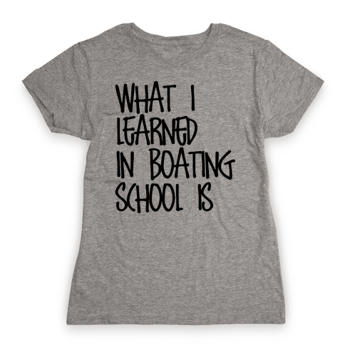 What I Learned in Boating School Womens T-Shirt