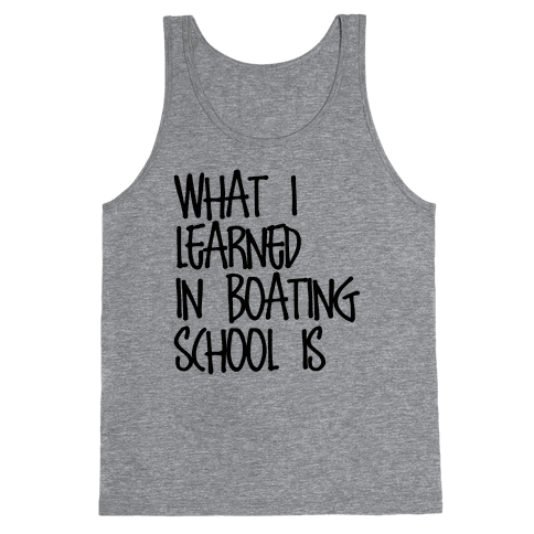 What I Learned in Boating School Tank Top