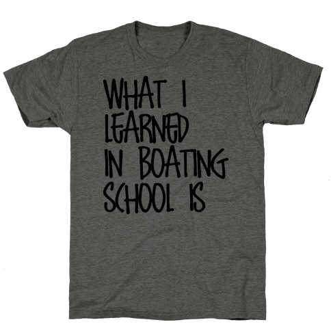 What I Learned in Boating School Mens T-Shirt