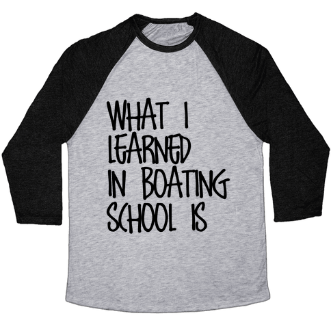 What I Learned in Boating School Baseball Tee