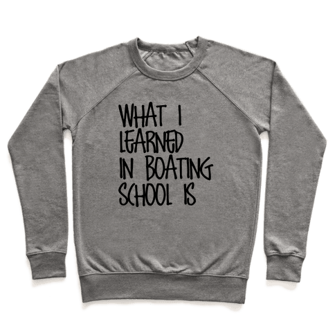 What I Learned in Boating School Pullover