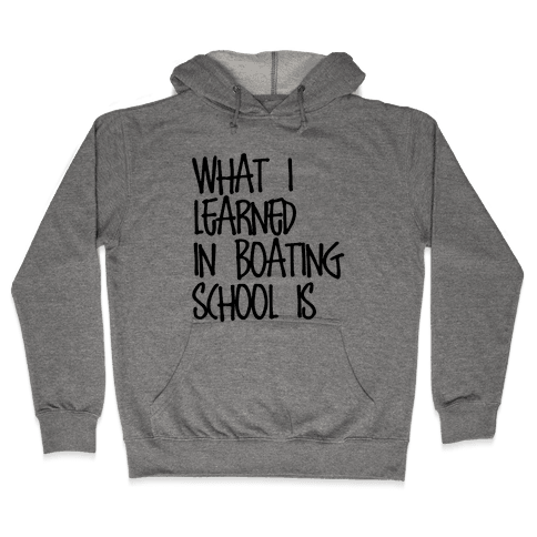 What I Learned in Boating School Hooded Sweatshirt