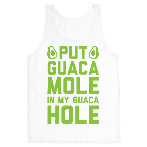 Put Guacamole In My Guacahole Tank Top