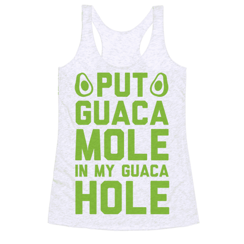 Put Guacamole In My Guacahole Racerback Tank Top
