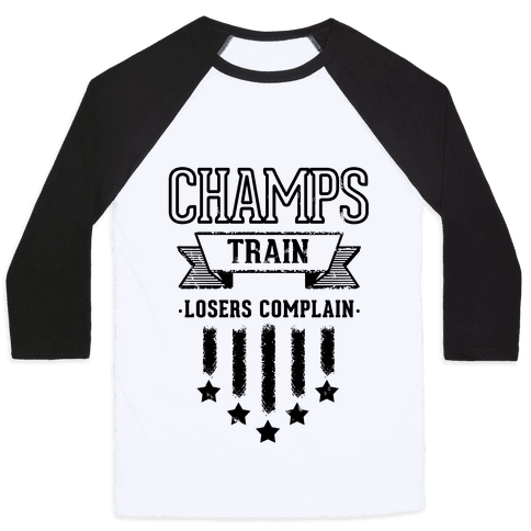 Champs Train. Losers Complain Baseball Tee