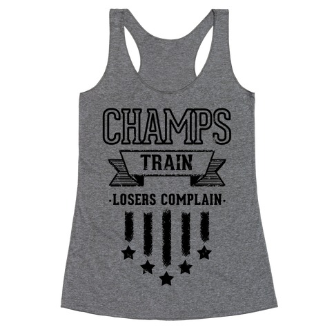Champs Train. Losers Complain Racerback Tank Top